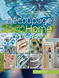 Decoupage Your Home: A contemporary guide to transforming everyday objects