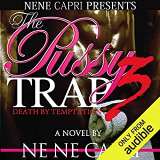 The Pussy Trap 3     Death by Temptation              By:                                                                                                                                 NeNe Capri                               Narrated by:                                                                                                                                 Mr. Gates                      Length: 7 hrs and 40 mins     392 ratings     Overall 4.7
