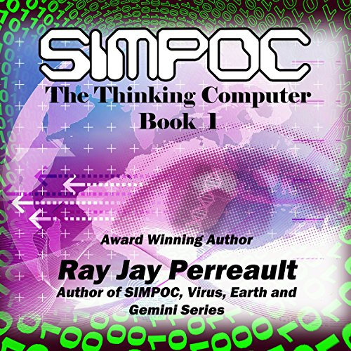 SIMPOC     The Thinking Computer              By:                                                                                                                                 Ray Jay Perreault                               Narrated by:                                                                                                                                 Zachary Johnson                      Length: 2 hrs and 18 mins     34 ratings     Overall 4.4