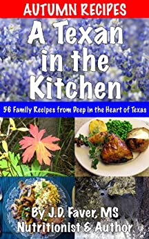 A Texan in the Kitchen ~ Autumn Recipes (56 Family Recipes for Fall from Deep in the Heart) by [J.D. Faver]
