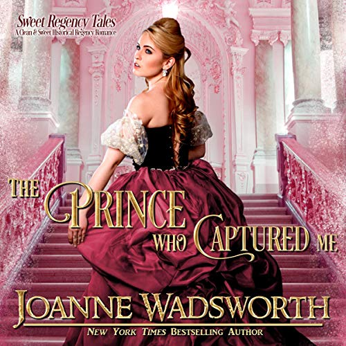 The Prince Who Captured Me (A Clean and Sweet Historical Regency Romance): Sweet Regency Tales, Book 5