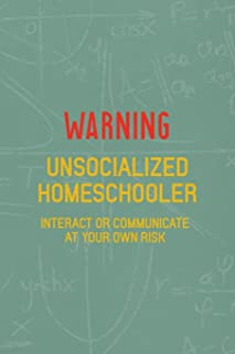 Warning Unsocialized Homeschooler Interact Or Communicate At Your Own Risk: All Purpose 6x9 Blank Lined Notebook Journal Way Better Than A Card Trendy Unique Gift Green Math Board Homeschool
