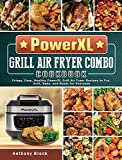 PowerXL Grill Air Fryer Combo Cookbook: Crispy, Easy, Healthy PowerXL Grill Air Fryer Recipes to...
