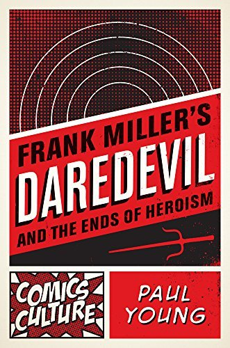 Frank Miller's Daredevil and the Ends of Heroism (Comics Culture) by Paul Young(2016-07-27)