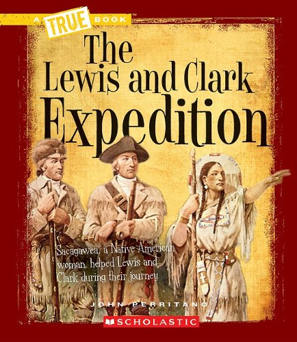 The Lewis and Clark Expedition (A True Book: Westward Expansion)