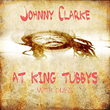 Johnny Clarke At King Tubbys With Dubs Platinum Edition