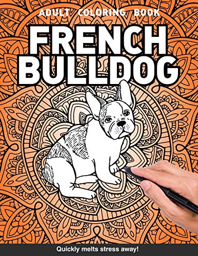 French bulldog Adults Coloring Book: frenchie mom gift for adults relaxation art large creativity grown ups coloring relaxation stress relieving ... boredom anti anxiety intricate ornate therapy