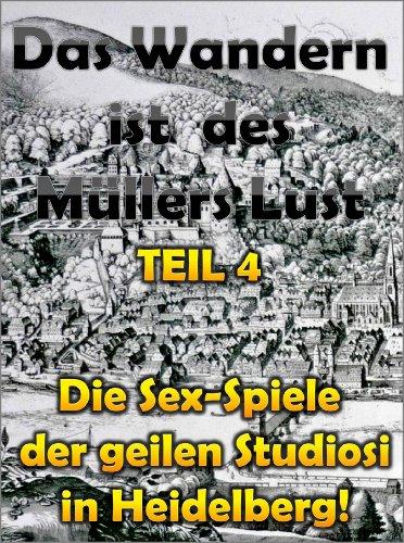 TEIL 4: Die Sex-Spiele der geilen Studiosi in Heidelberg! (Das Wandern ist des Müllers Lust)