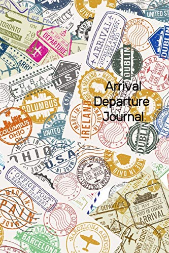 Arrival Departure Journal: 6 x9  Lined Ruled Blank Notebook For Travel Notes And Memory (Loving Travel)