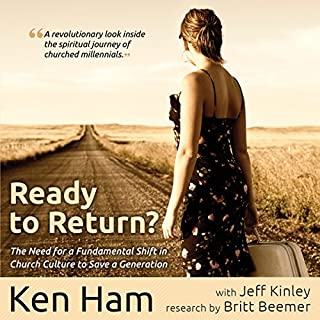 Ready to Return     Bringing Back the Church's Lost Generation              By:                                                                                                                                 Ken Ham,                                                                                        Jeff Kinley,                                                                                        Britt Beemer                               Narrated by:                                                                                                                                 Steve Cook                      Length: 6 hrs and 15 mins     1 rating     Overall 5.0