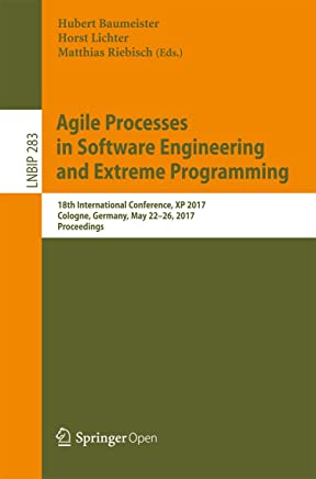 Agile Processes in Software Engineering and Extreme Programming: 18th International Conference, XP 2017, Cologne, Germany, May 22-26, 2017, Proceedings ... Processing Book 283) (English Edition)