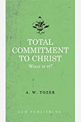 Total Commitment To Christ: What Is It? Kindle Edition