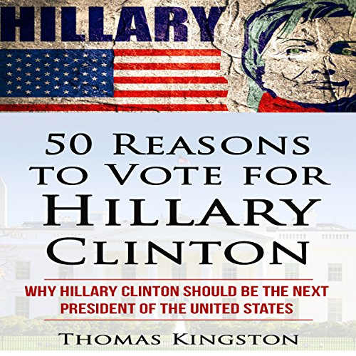 50 Reasons to Vote for Hillary Clinton                   By:                                                                                                                                 Thomas Kingston                               Narrated by:                                                                                                                                 Ben Tyler                      Length: 1 hr and 4 mins     Not rated yet     Overall 0.0