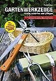 Gartenwerkzeuge richtig schärfen und pflegen: Wie Sie Gartenscheren, Messer, Sägen und viele andere Werkzeuge mit einfachen...
