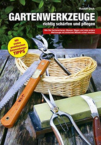 Gartenwerkzeuge richtig schärfen und pflegen: Wie Sie Gartenscheren, Messer, Sägen und viele andere Werkzeuge mit einfachen Mitteln scharf machen