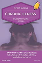 CHRONIC ILLNESS - Pattern Catching, Symptom Tracking Journal: DAILY TRACK Your Mood, Weather, Foods Eaten, Pain Level, Hydration, Activities, Medications, and more... PURPLE INPAIN
