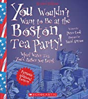 You Wouldn't Want to Be at the Boston Tea Party!: Wharf Water Tea You'd Rather Not Drink (You Wouldn't Want to...)