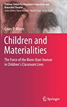 Children and Materialities: The Force of the More-than-human in Children's Classroom Lives