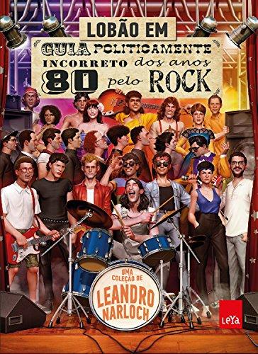 Guia politicamente incorreto dos anos 80 pelo rock