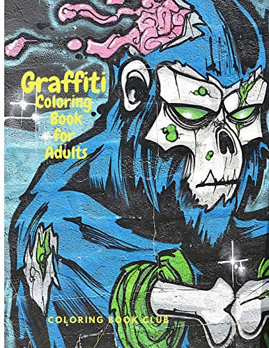 Compare Textbook Prices for Graffiti Coloring Book for Adults - Fun Coloring Pages with Graffiti Street Art Such As Drawings, Fonts, Quotes and More  ISBN 9785635472224 by Coloring Book Club