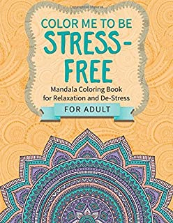 Color Me To Be Stress-Free: Mandala Coloring Book for Relaxation and De-Stress  (for Adults)