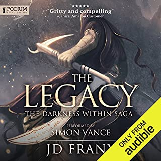 The Legacy     The Darkness Within Saga, Book 1              By:                                                                                                                                 JD Franx                               Narrated by:                                                                                                                                 Simon Vance                      Length: 21 hrs and 37 mins     301 ratings     Overall 4.6