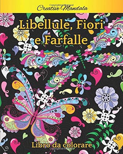 Libellule, farfalle e fiori da colorare: Libro da colorare per adulti con bellissime libellule e farfalle. Fiori da colorare e pattern mandala. Libro antistress da colorare