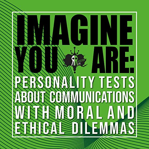 Imagine You Are: Personality Tests About Communications with Moral and Ethical Dilemmas cover art