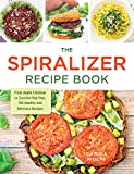 The Spiralizer Recipe Book: From Apple Coleslaw to Zucchini Pad Thai, 150 Healthy and Delicious...