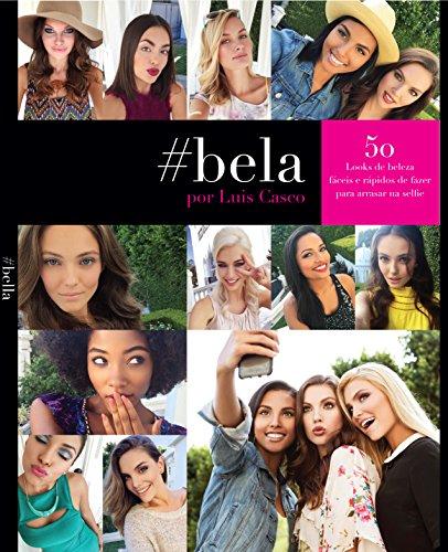 #Bela Por Luis Casco 50 Looks de beleza rápidos e simples de fazer para Um bom #Selfie (Portuguese)