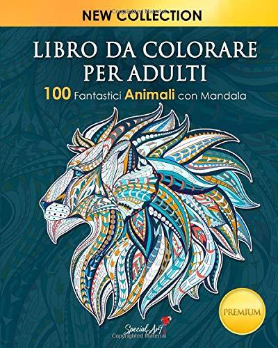 Libro Da Colorare Per Adulti: 100 Fantastici Animali con mandala da colorare. Ottimo passatempo per adulti, libro antistress per rilassarsi con bellissimi disegni da colorare.