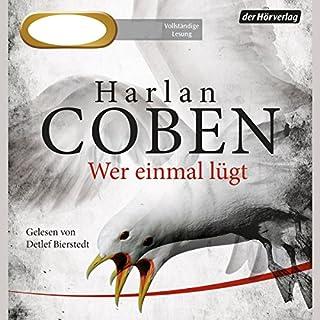 Wer einmal lügt                   Autor:                                                                                                                                 Harlan Coben                               Sprecher:                                                                                                                                 Detlef Bierstedt                      Spieldauer: 12 Std. und 8 Min.     302 Bewertungen     Gesamt 4,3