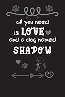 All You Need is Love and a Dog Named Shadow Notebook birthday gifts: Lined Notebook / Journal Gift, 120 Pages, 6x9, Soft C...