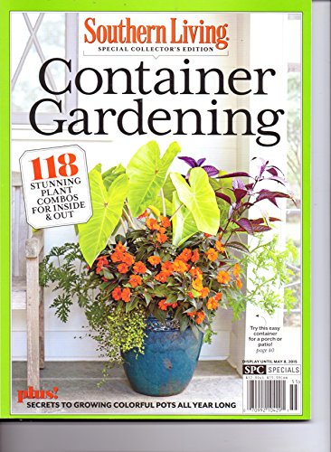 Southern Living - CONTAINER GARDENING - Special Collector's Edition. 2015.