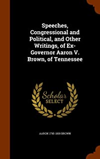 Speeches, Congressional and Political, and Other Writings, of Ex-Governor Aaron V. Brown, of Tennessee