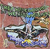 They Were Wrong, So We Drowned von Liars