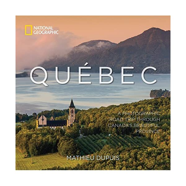 Quebec [Idioma Inglés]: A Photographic Road Trip Through Canada's Beautiful Province