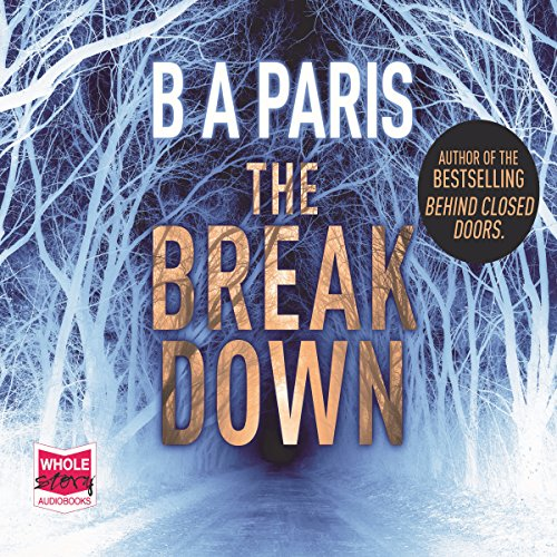 The Breakdown                   By:                                                                                                                                 B A Paris                               Narrated by:                                                                                                                                 Georgia Maguire                      Length: 9 hrs and 25 mins     794 ratings     Overall 4.2