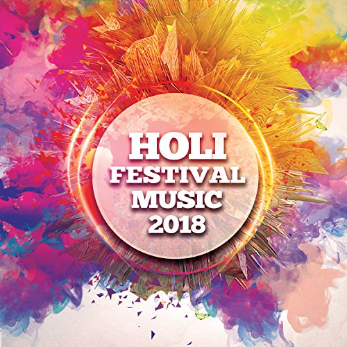 Holi Festival Music 2018 [Explicit]