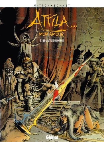 Attila mon amour - Tome 03 : Le Maître du Danube