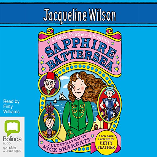 Sapphire Battersea     A Hetty Feather Book              By:                                                                                                                                 Jacqueline Wilson                               Narrated by:                                                                                                                                 Finty Williams                      Length: 8 hrs and 7 mins     76 ratings     Overall 4.6