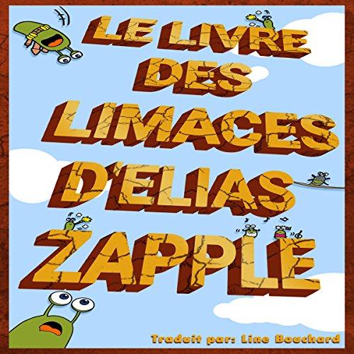 Le Livre des Limaces d'Elias Zapple [Elias Zapple's Book of Slugs] cover art