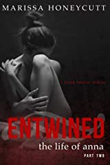 The Life of Anna, Part 2: Entwined: A Dark Romance Story Paperback