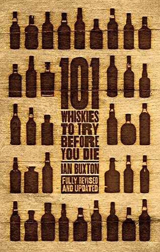 101 Whiskies to Try Before You Die (Revised & Updated): Third Edition