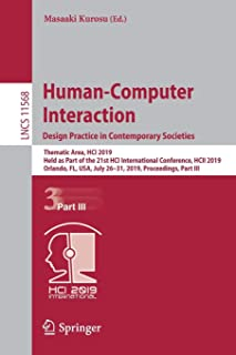 Human-Computer Interaction. Design Practice in Contemporary Societies: Thematic Area, HCI 2019, Held as Part of the 21st HCI International Conference, ... Part III (Lecture Notes in Computer Science)