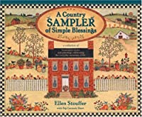 A Country Sampler of Simple Blessings: A Collection of Homespun Stories and Paintings Celebrating the Everyday    Moments of Life