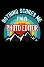 Nothing Scares Me I'm a Photo Editor Notebook: This is a Gift for a Photo Editor, Lined Journal, 120 Pages, 6 x 9, Matte F...