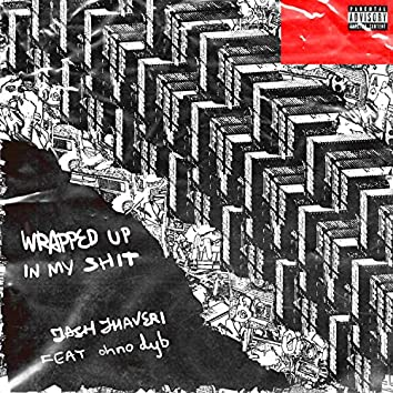 Wrapped Up in My Shit (feat. Ohno Dyb)