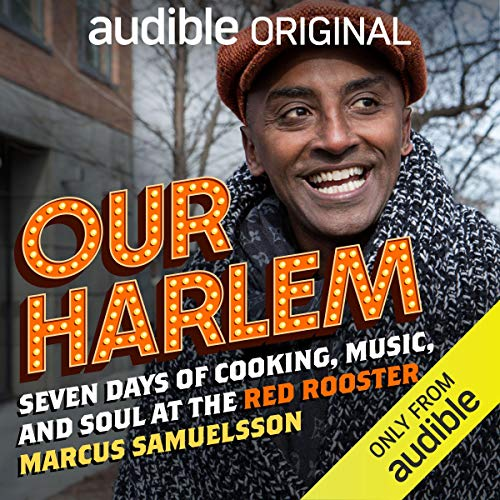 Amazon.com: Our Harlem: Seven Days of Cooking, Music and Soul at the Red  Rooster (Audible Audio Edition): Marcus Samuelsson, Marcus Samuelsson,  Audible Originals: Audible Audiobooks
