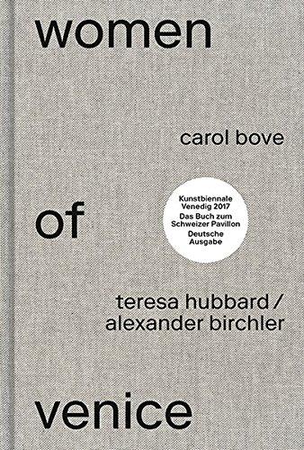 Women of Venice: Carol Bove, Teresa Hubbard / Alexander Birchler